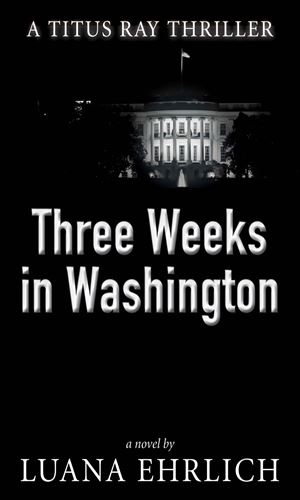 Three Weeks In Washington