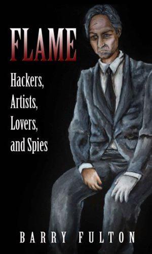 Flame: Hackers, Artists, Lovers, and Spies