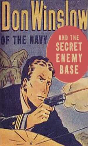 Don Winslow of the Navy and the Secret Enemy Base