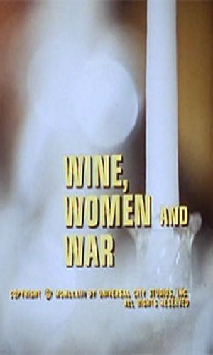 Wine, Women, and War